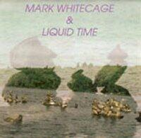 Mark Whitecage & Liquid Time - CD coverart
