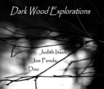 Dark Wood Explorations- Joe Fonda Judith Ensell